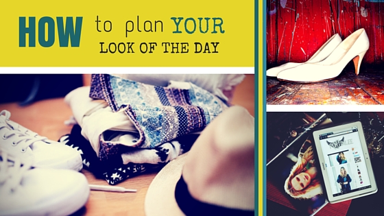 HOW TO PLAN YOUR LOOK OF THE DAY