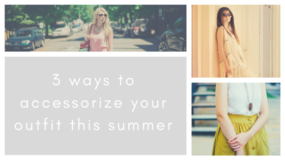3 ways to accessorize your outfit this summer