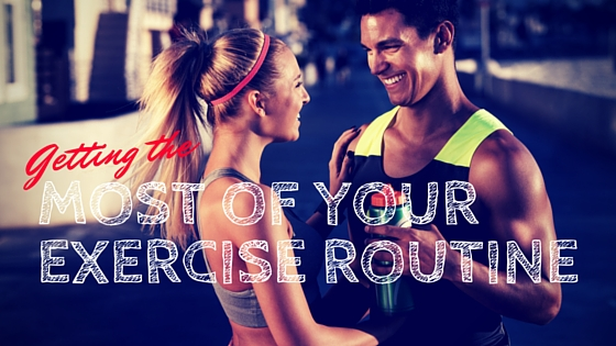 getting the most of your exercise routine